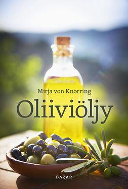 Knorring, Mirja von - Oliiviöljy, ebook