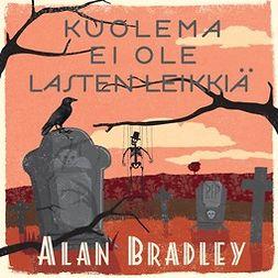 Bradley, Alan - Kuolema ei ole lasten leikkiä, äänikirja
