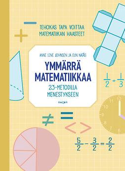 Johnsen, Anne Lene - Ymmärrä matematiikkaa: 23-metodilla menestykseen, ebook