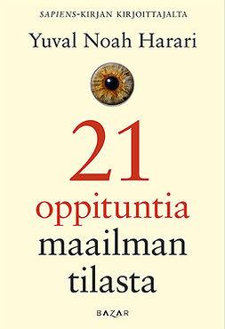 Harari, Yuval Noah - 21 oppituntia maailman tilasta, ebook