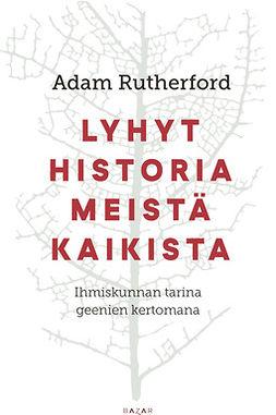 Rutherford, Adam - Lyhyt historia meistä kaikista: Ihmiskunnan tarina geenien kertomana, ebook