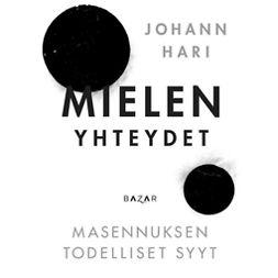 Hari, Johann - Mielen yhteydet: Masennuksen todelliset syyt, äänikirja