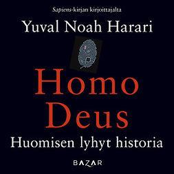 Harari, Yuval Noah - Homo Deus: Huomisen lyhyt historia, äänikirja