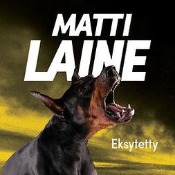Laine, Matti - Eksytetty, äänikirja