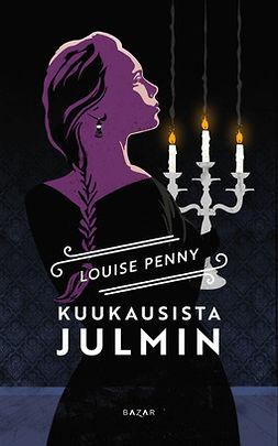 Penny, Louise - Kuukausista julmin, ebook