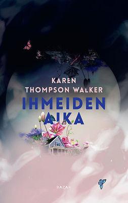 Walker, Karen Thompson - Ihmeiden aika, e-kirja