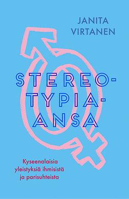 Virtanen, Janita - Stereotypia-ansa: Kyseenalaisia yleistyksiä ihmisistä ja parisuhteista, e-kirja