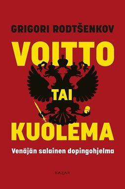 Rodtsenkov, Grigori - Voitto tai kuolema: Venäjän salainen dopingohjelma, e-kirja