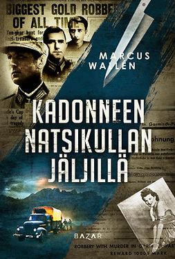 Wallén, Marcus - Kadonneen natsikullan jäljillä, e-kirja