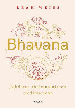 Weiss, Leah - Bhavana: Johdatus thaimaalaiseen meditaatioon, e-kirja