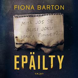 Barton, Fiona - Epäilty, äänikirja