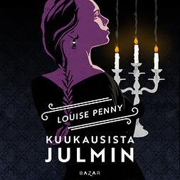 Penny, Louise - Kuukausista julmin, äänikirja