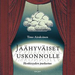 Airaksinen, Timo - Jäähyväiset uskonnolle: Henkisyyden puolustus, äänikirja
