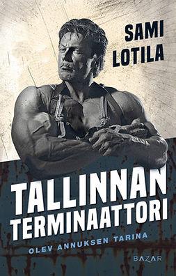 Lotila, Sami - Tallinnan terminaattori: Olev Annuksen tarina, e-kirja
