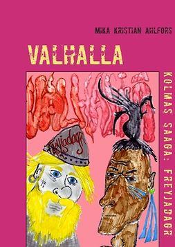 Ahlfors, Mika Kristian - Valhalla: Kolmas saaga: Freyjadagr, e-kirja