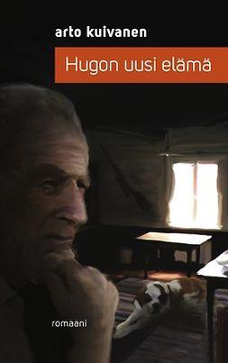 Kuivanen, Arto - Hugon uusi elämä: Romaani, e-kirja