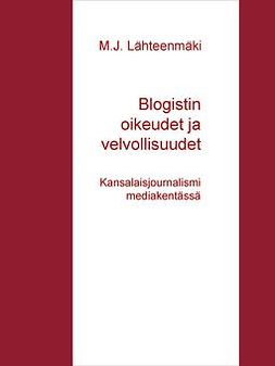 Lähteenmäki, M.J. - Blogistin oikeudet ja velvollisuudet: Kansalaisjournalismi mediakentässä, e-kirja