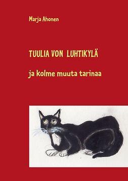 Ahonen, Marja - Tuulia von Luhtikylä: ja kolme muuta tarinaa, e-kirja