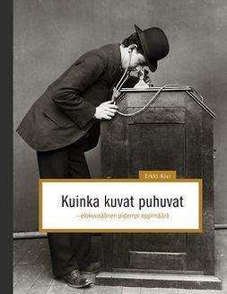 Kivi, Erkki - Kuinka kuvat puhuvat: elokuvaäänen pidempi oppimäärä, e-kirja