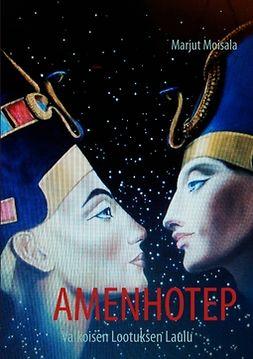 Moisala, Marjut - Amenhotep: Valkoisen Lootuksen Laulu, ebook
