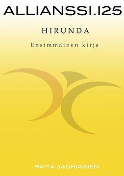 Jauhiainen, Raita - Allianssi.125: Hirunda: Ensimmäinen kirja, ebook