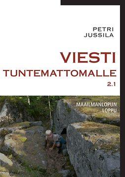 Jussila, Petri - Viesti tuntemattomalle 2.1 - maailmanlopun loppu, e-kirja