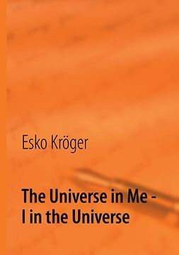 Kröger, Esko - The Universe in Me - I in the Universe:: One for CMED Philosophy and CMED Philosophy fo All, e-kirja