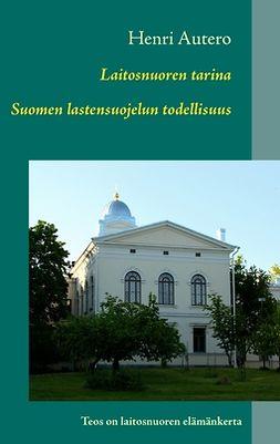 Autero, Henri - Laitosnuoren tarina: Suomen lastensuojelun todellisuus, e-kirja