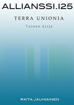 Jauhiainen, Raita - Allianssi.125: Terra Unionia: Toinen kirja, e-kirja