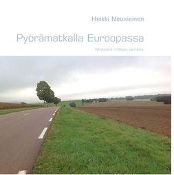 Nousiainen, Heikki - Pyörämatkalla Euroopassa, e-kirja