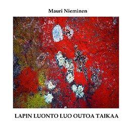 Nieminen, Mauri - Lapin luonto luo outoa taikaa, e-kirja