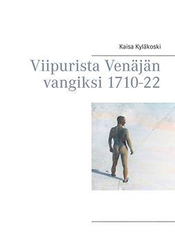 Kyläkoski, Kaisa - Viipurista Venäjän vangiksi 1710-22, e-kirja