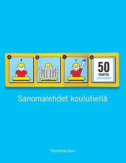 Puro, Pirjo-Riitta - Sanomalehdet koulutiellä: 50 vuotta sanomalehtien ja koulujen yhteistyötä, e-kirja