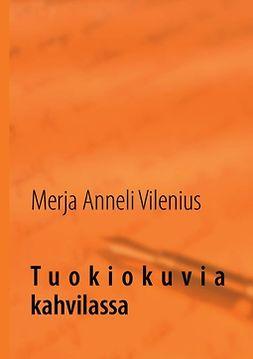 Vilenius, Merja Anneli - Tuokiokuvia kahvilassa, e-bok