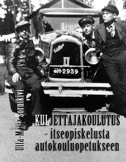 Sornikivi, Ulla-Maija - Kuljettajakoulutus: - itseopiskelusta autokouluopetukseen, e-kirja
