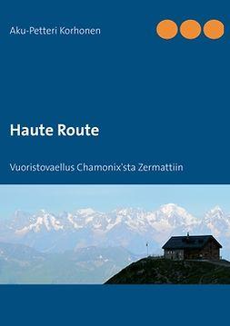 Korhonen, Aku-Petteri - Haute Route: Vuoristovaellus Chamonix'sta Zermattiin, e-bok