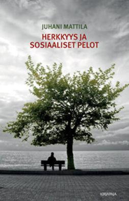 Mattila, Juhani - Herkkyys ja sosiaaliset pelot, ebook