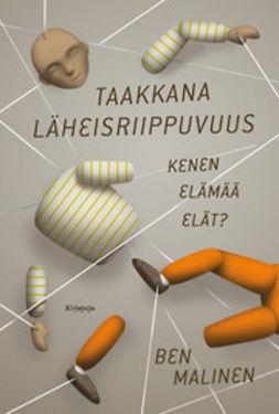 Malinen, Ben - Taakkana läheisriippuvuus: kenen elämää elät, ebook