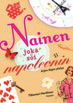 Marttinen, Tittamari - Nainen joka söi napoleonin: arjen ilojen ylistys, e-kirja