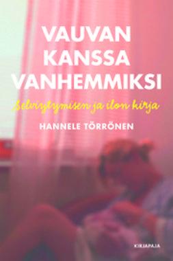 Törrönen, Hannele - Vauvan kanssa vanhemmiksi: Selviytymisen ja ilon kirja, e-kirja
