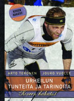Teronen, Antero - Urheilun tunteita ja tarinoita: Kiveen hakatut, ebook