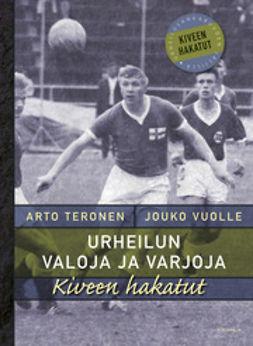 Teronen, Arto - Urheilun valoja ja varjoja: Kiveen hakatut, e-kirja