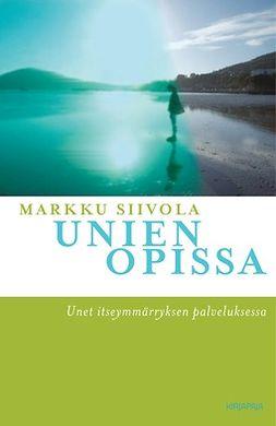 Siivola, Markku - Unien opissa: Unet itseymmärryksen palveluksessa, e-bok