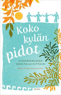 Tuominen-Gialitaki, Merja - Koko kylän pidot: Elämänmenoa kreetalaisittain, e-bok