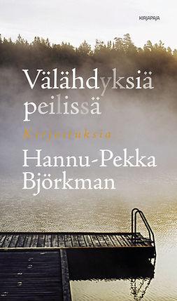 Björkman, H-P - Välähdyksiä peilissä: Kirjoituksia, e-bok