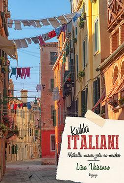 Väisänen, Liisa - Kaikki Italiani: Matkalla maassa, josta on moneksi, e-kirja
