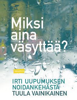 Vainikainen, Tuula - Miksi aina väsyttää?: Irti uupumuksen noidankehästä, e-kirja