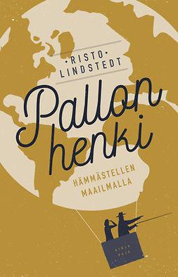 Lindstedt, Risto - Pallon henki: Hämmästellen maailmalla, e-kirja