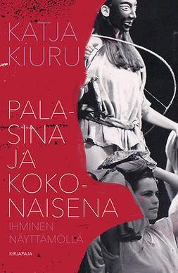 Kiuru, Katja - Palasina ja kokonaisena: Ihminen näyttämöllä, e-bok