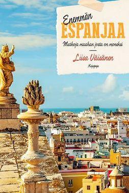 Väisänen, Liisa - Enemmän Espanjaa: Matkoja maahan josta on moneksi, e-kirja